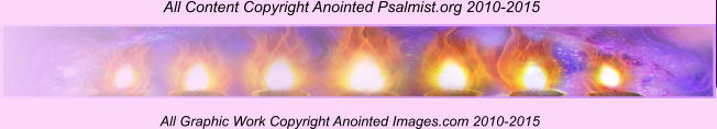 All Content Copyright Anointed Psalmist.org 2010-2015  All Graphic Work Copyright Anointed Images.com 2010-2015